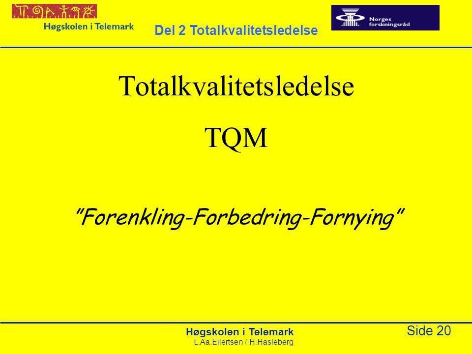 """Høgskolen i Telemark Side 20 L.Aa.Eilertsen / H.Hasleberg Totalkvalitetsledelse TQM """"Forenkling-Forbedring-Fornying"""" Del 2 Totalkvalitetsledelse"""