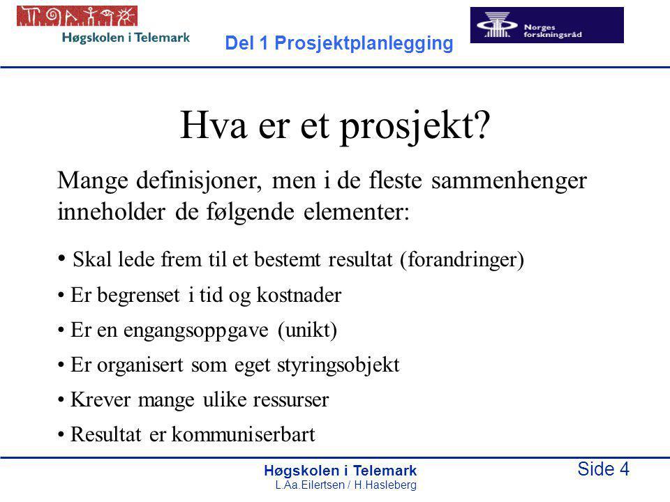 Høgskolen i Telemark Side 4 L.Aa.Eilertsen / H.Hasleberg Hva er et prosjekt? Mange definisjoner, men i de fleste sammenhenger inneholder de følgende e