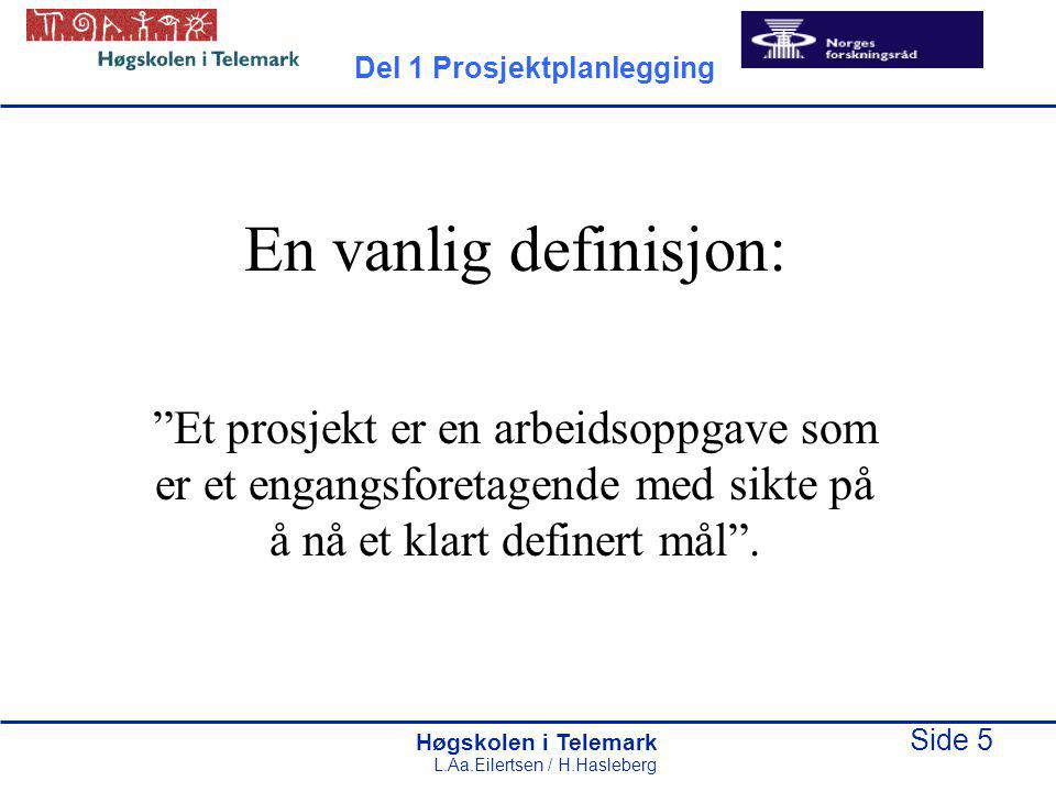 """Høgskolen i Telemark Side 5 L.Aa.Eilertsen / H.Hasleberg En vanlig definisjon: """"Et prosjekt er en arbeidsoppgave som er et engangsforetagende med sikt"""