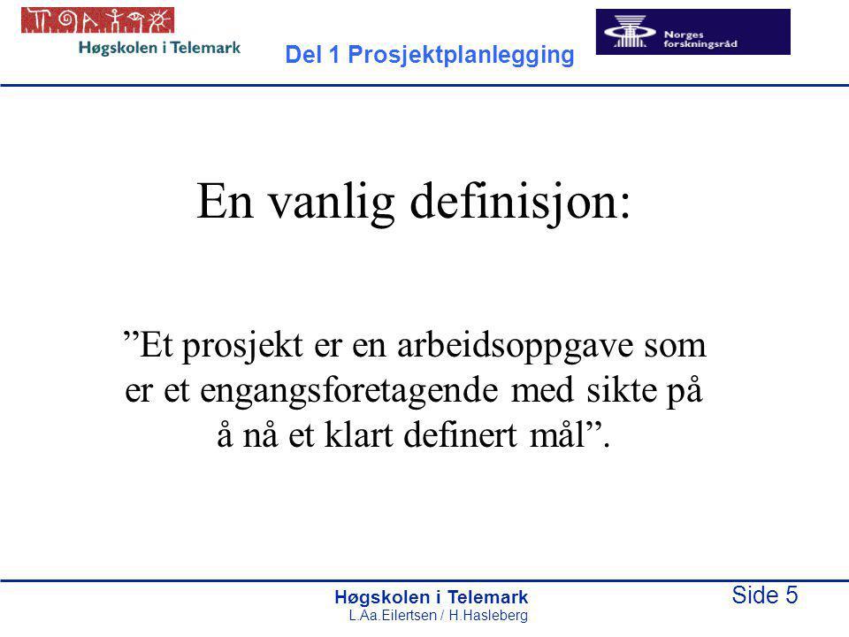 Høgskolen i Telemark Side 6 L.Aa.Eilertsen / H.Hasleberg Ulike typer prosjekter Del 1 Prosjektplanlegging
