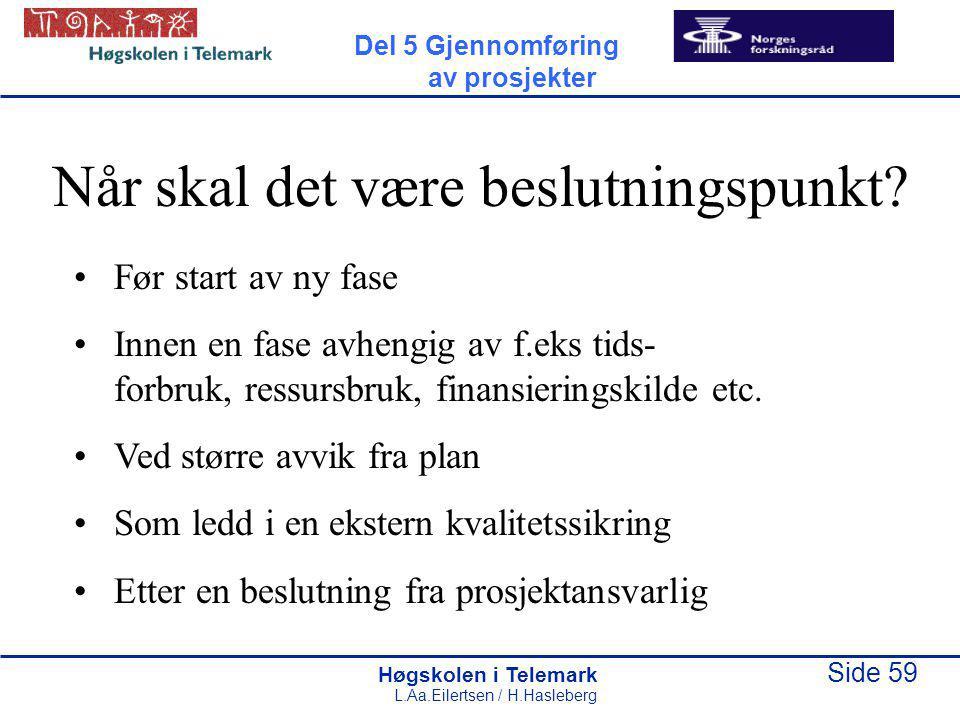 Høgskolen i Telemark Side 59 L.Aa.Eilertsen / H.Hasleberg Når skal det være beslutningspunkt? Før start av ny fase Innen en fase avhengig av f.eks tid
