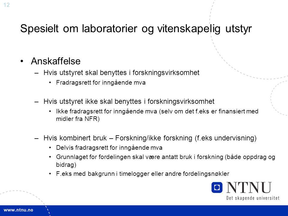 12 Spesielt om laboratorier og vitenskapelig utstyr Anskaffelse –Hvis utstyret skal benyttes i forskningsvirksomhet Fradragsrett for inngående mva –Hv