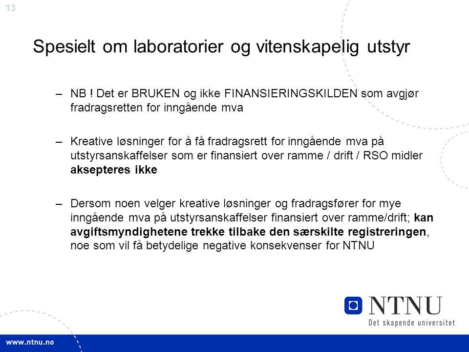13 Spesielt om laboratorier og vitenskapelig utstyr –NB ! Det er BRUKEN og ikke FINANSIERINGSKILDEN som avgjør fradragsretten for inngående mva –Kreat