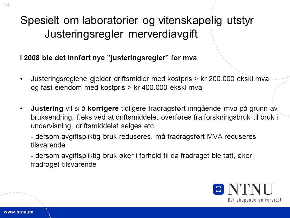 """14 Spesielt om laboratorier og vitenskapelig utstyr Justeringsregler merverdiavgift I 2008 ble det innført nye """"justeringsregler"""" for mva Justeringsre"""
