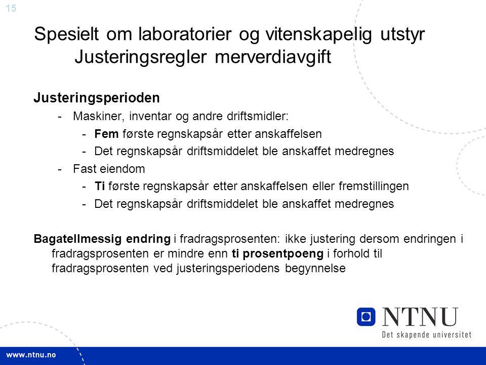 15 Spesielt om laboratorier og vitenskapelig utstyr Justeringsregler merverdiavgift Justeringsperioden -Maskiner, inventar og andre driftsmidler: -Fem