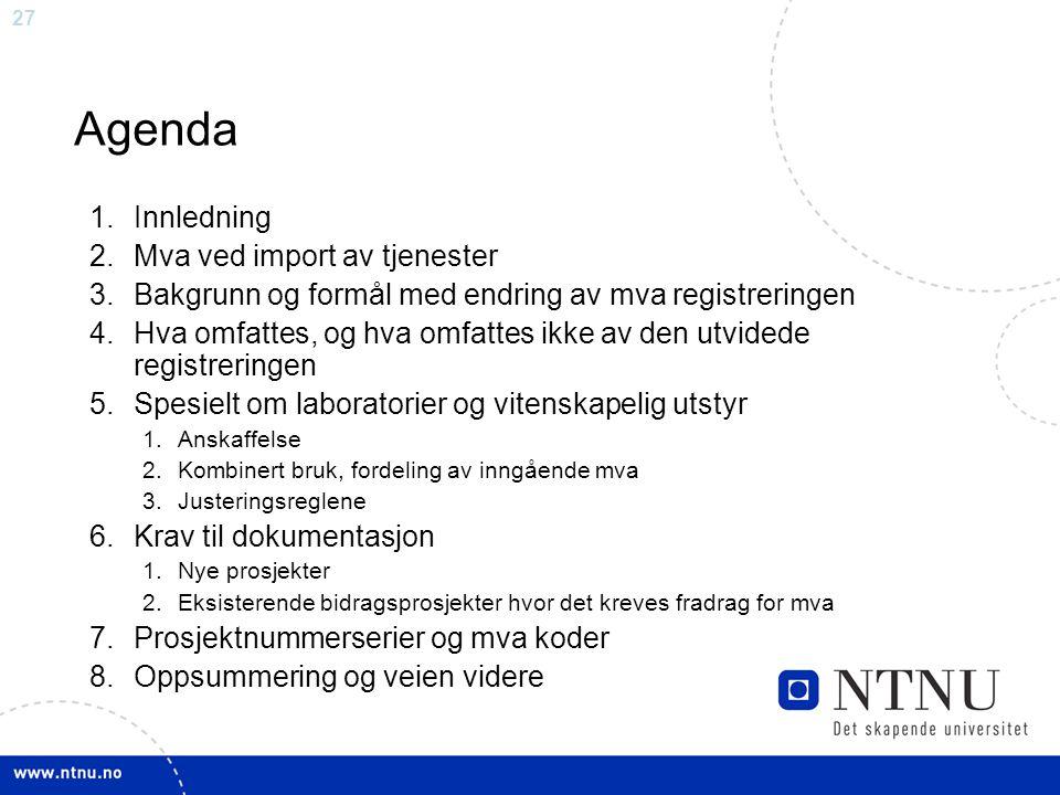 27 Agenda 1.Innledning 2.Mva ved import av tjenester 3.Bakgrunn og formål med endring av mva registreringen 4.Hva omfattes, og hva omfattes ikke av de