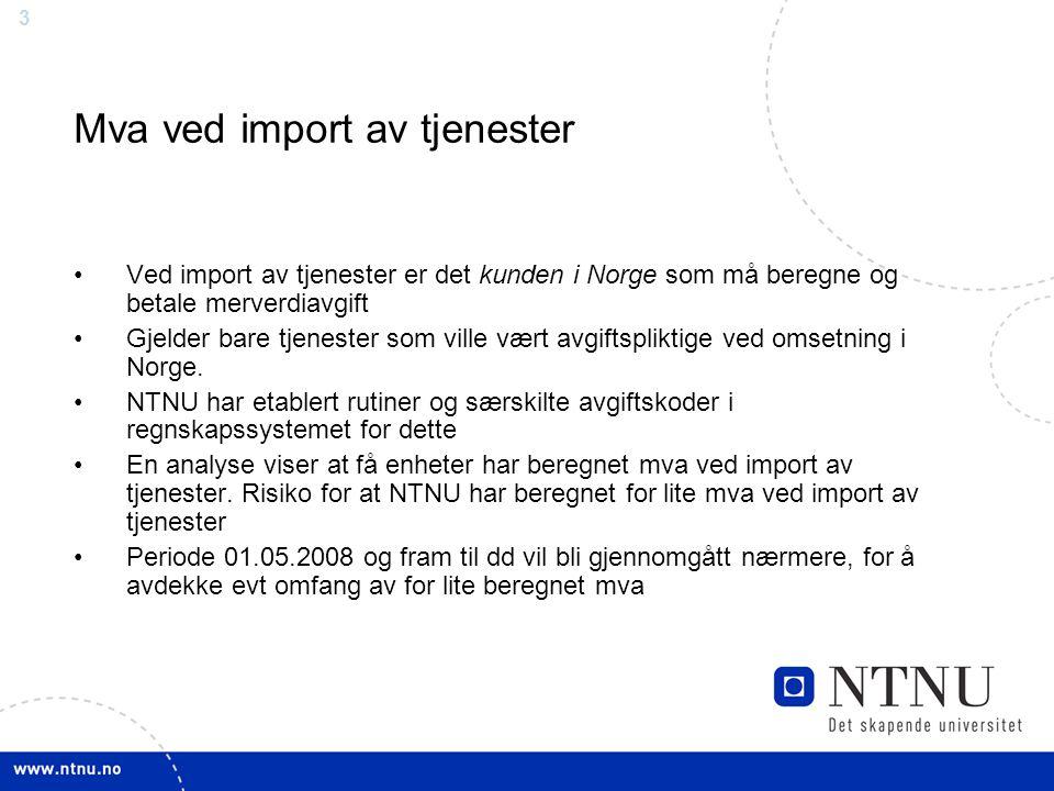 3 Mva ved import av tjenester Ved import av tjenester er det kunden i Norge som må beregne og betale merverdiavgift Gjelder bare tjenester som ville v