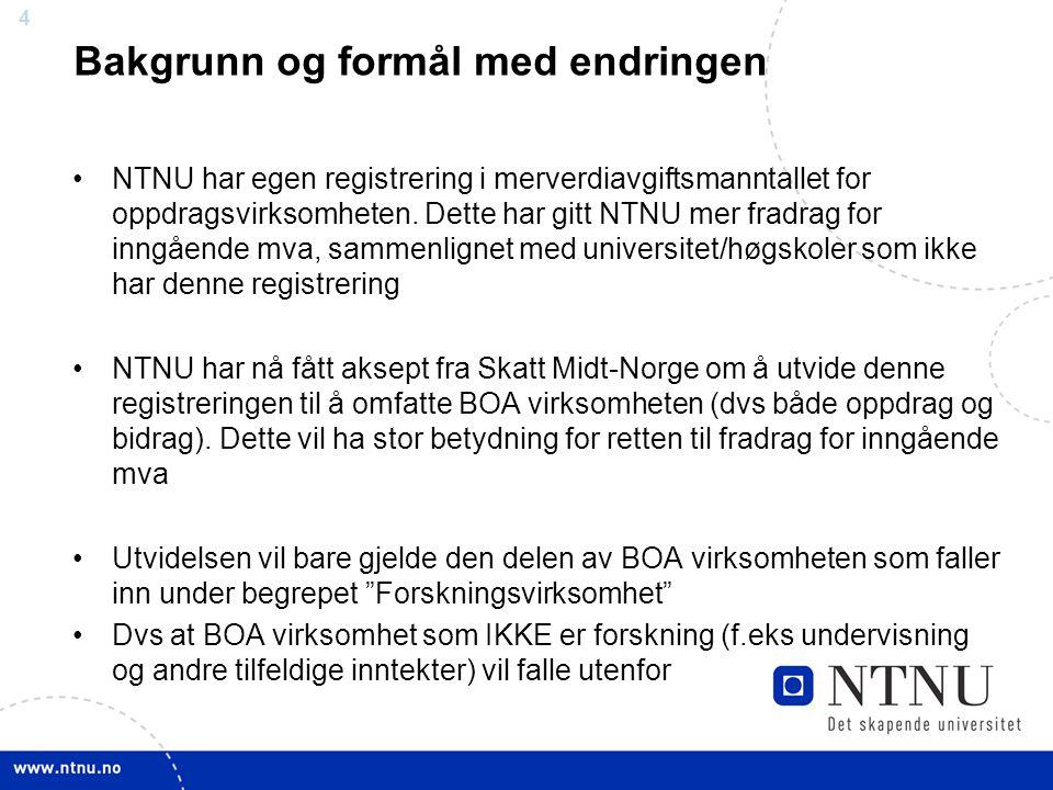 4 Bakgrunn og formål med endringen NTNU har egen registrering i merverdiavgiftsmanntallet for oppdragsvirksomheten. Dette har gitt NTNU mer fradrag fo