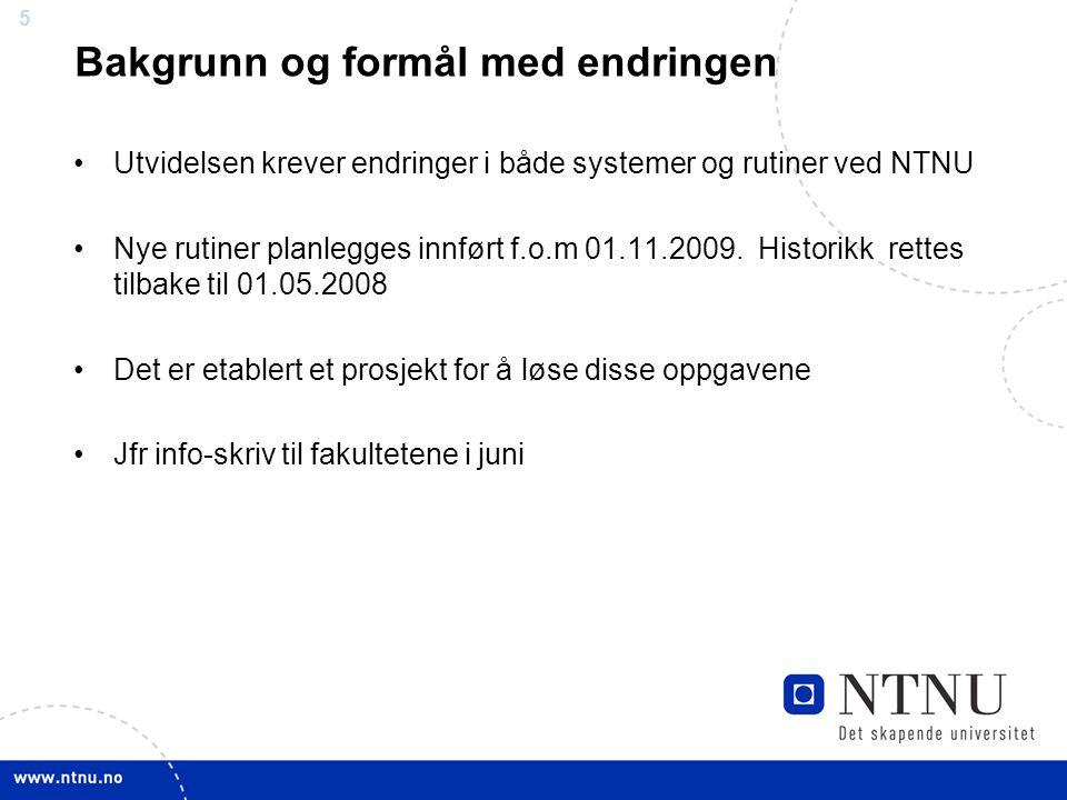 5 Bakgrunn og formål med endringen Utvidelsen krever endringer i både systemer og rutiner ved NTNU Nye rutiner planlegges innført f.o.m 01.11.2009. Hi