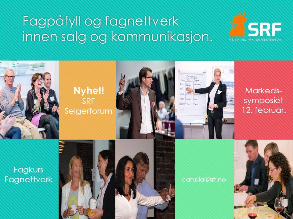 Fagpåfyll og fagnettverk innen salg og kommunikasjon. Nyhet! SRF Selgerforum Markeds- symposiet 12. februar. camilla@srf.no Fagkurs Fagnettverk