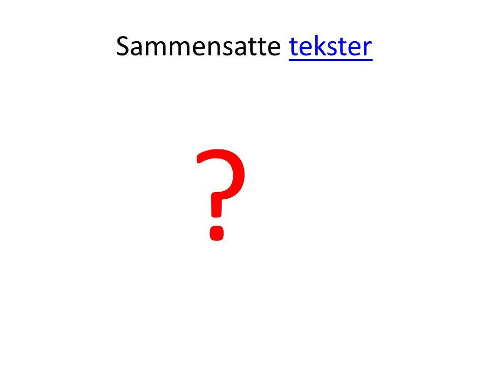 Sammensatte tekstertekster ?