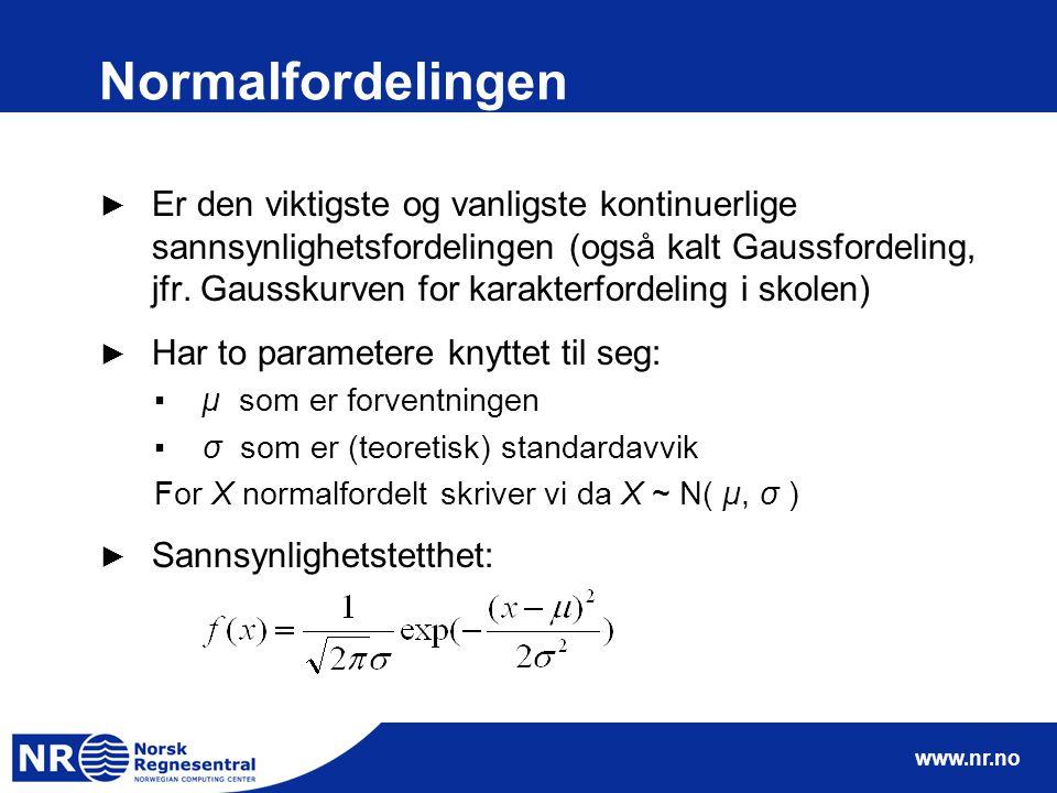 www.nr.no Normalfordelingen ► Er den viktigste og vanligste kontinuerlige sannsynlighetsfordelingen (også kalt Gaussfordeling, jfr. Gausskurven for ka
