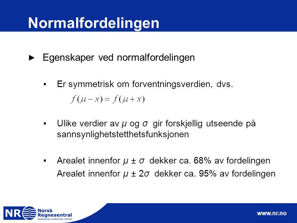 www.nr.no Normalfordelingen ► Egenskaper ved normalfordelingen ▪Er symmetrisk om forventningsverdien, dvs. ▪Ulike verdier av µ og σ gir forskjellig ut