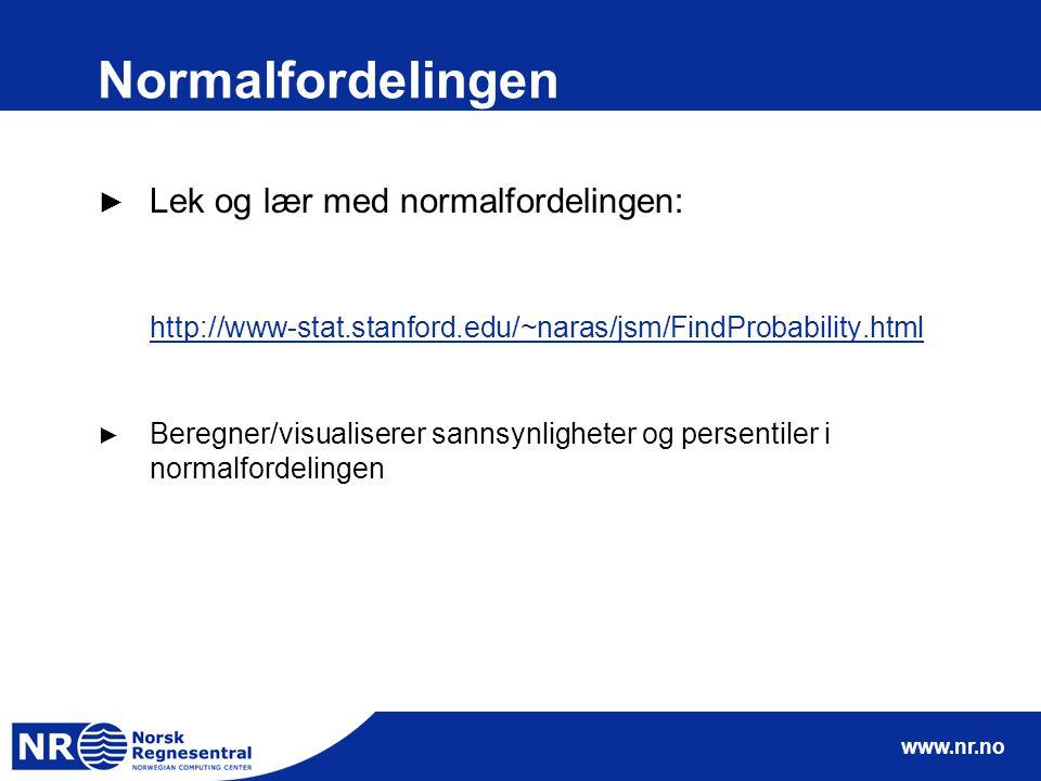 www.nr.no Normalfordelingen ► Lek og lær med normalfordelingen: http://www-stat.stanford.edu/~naras/jsm/FindProbability.html ► Beregner/visualiserer s