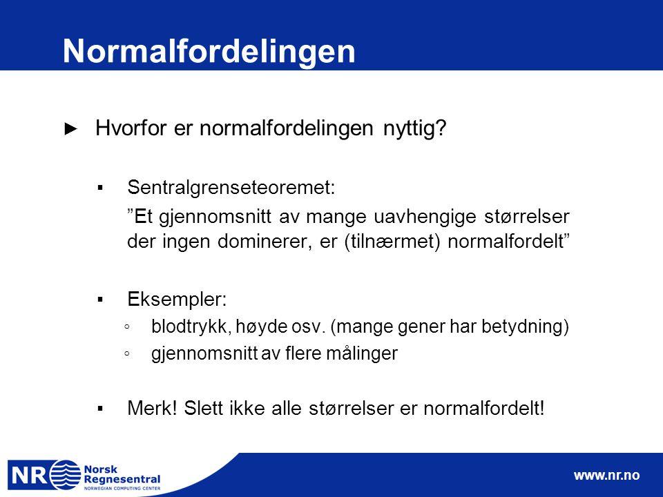 """www.nr.no Normalfordelingen ► Hvorfor er normalfordelingen nyttig? ▪Sentralgrenseteoremet: """"Et gjennomsnitt av mange uavhengige størrelser der ingen d"""