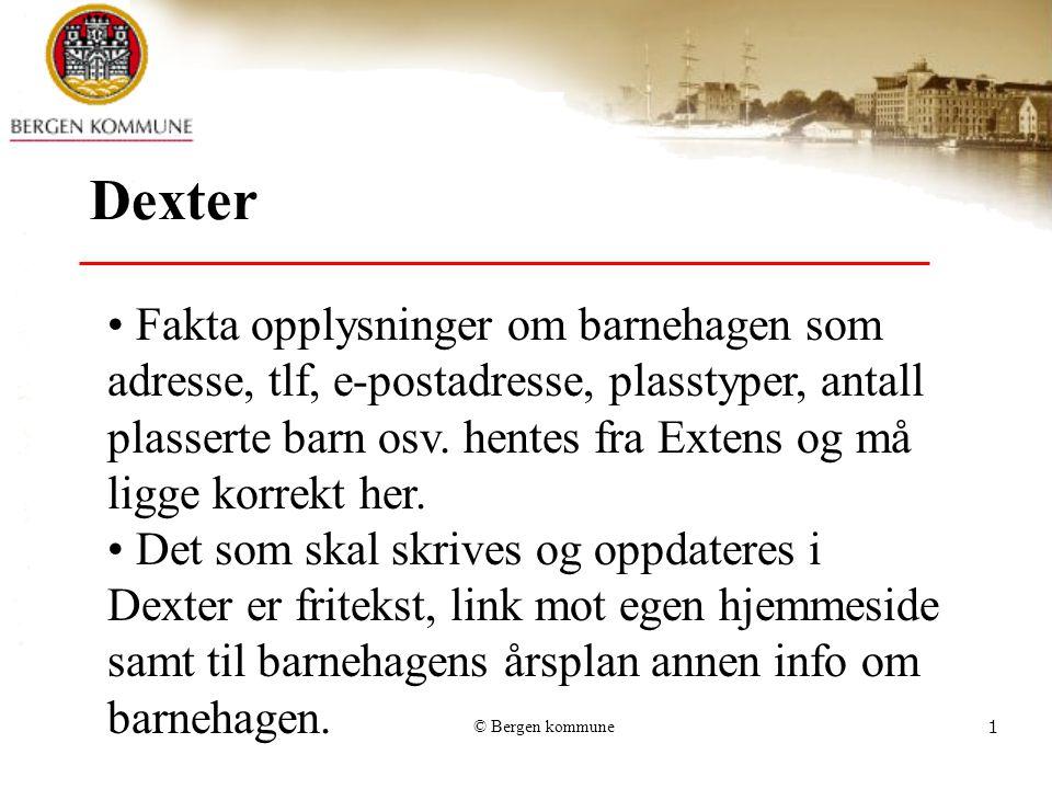 © Bergen kommune1 Dexter Fakta opplysninger om barnehagen som adresse, tlf, e-postadresse, plasstyper, antall plasserte barn osv. hentes fra Extens og