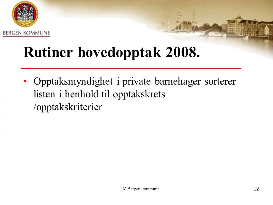 © Bergen kommune12 Rutiner hovedopptak 2008. Opptaksmyndighet i private barnehager sorterer listen i henhold til opptakskrets /opptakskriterier