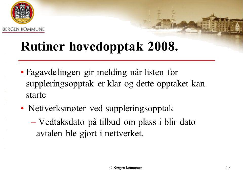 © Bergen kommune17 Rutiner hovedopptak 2008. Fagavdelingen gir melding når listen for suppleringsopptak er klar og dette opptaket kan starte Nettverks