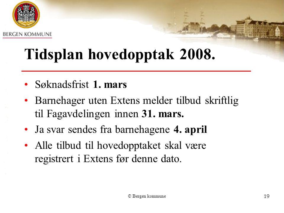 © Bergen kommune19 Tidsplan hovedopptak 2008. Søknadsfrist 1. mars Barnehager uten Extens melder tilbud skriftlig til Fagavdelingen innen 31. mars. Ja