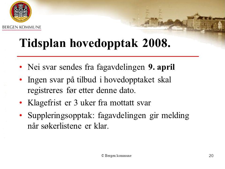 © Bergen kommune20 Tidsplan hovedopptak 2008. Nei svar sendes fra fagavdelingen 9. april Ingen svar på tilbud i hovedopptaket skal registreres før ett