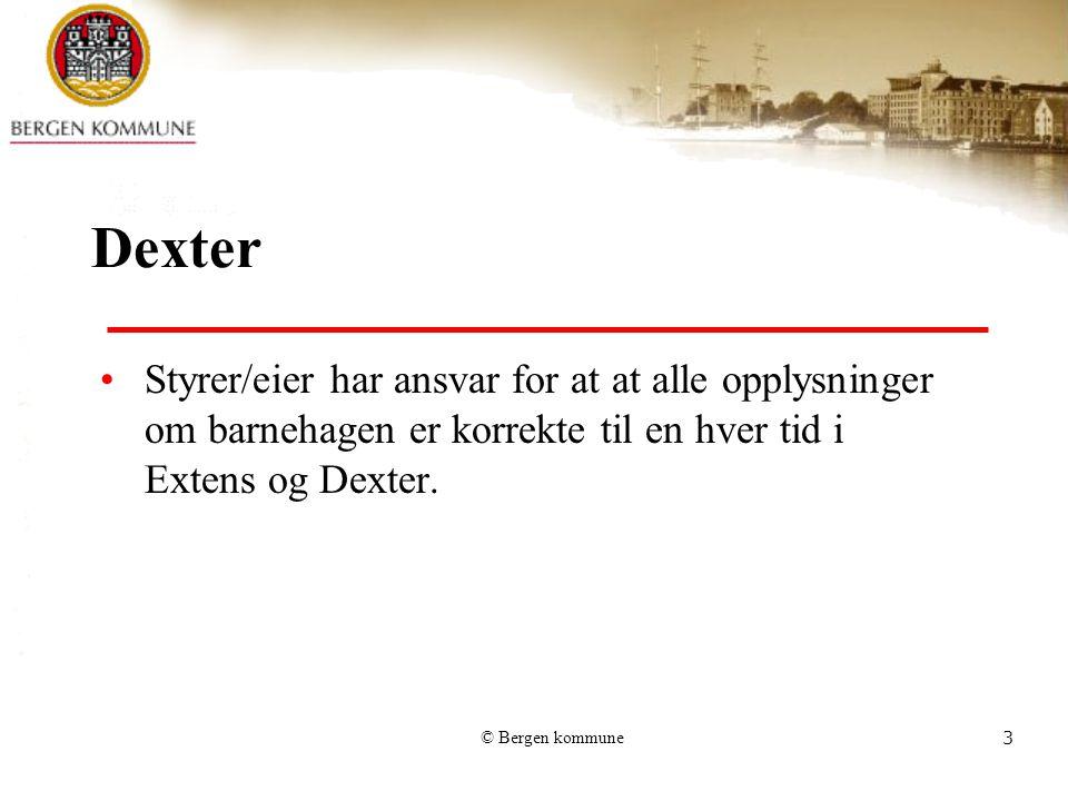 © Bergen kommune4 Dexter Barnehager uten Extens melder endringer til fagavdelingen som oppdaterer opplysninger i Extens, men de må selv oppdatere Dexter.