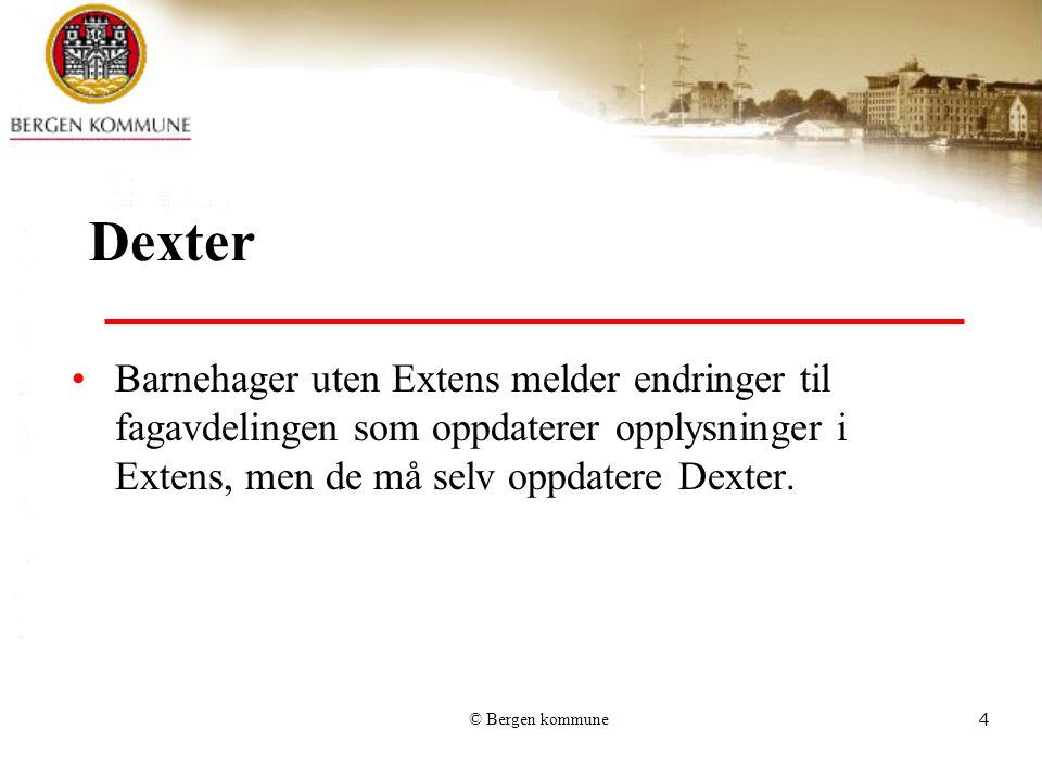 © Bergen kommune4 Dexter Barnehager uten Extens melder endringer til fagavdelingen som oppdaterer opplysninger i Extens, men de må selv oppdatere Dext
