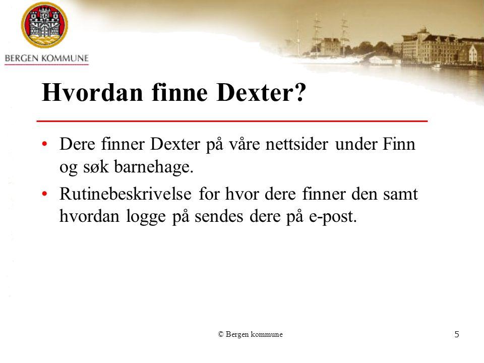 Klikk på FINN OG SØK BARNEHAGE Du kommer da inn på hovedsiden til Dexter, hvor du logger på med brukernavn og passord Hvordan finne Dexter via våre nettsider: http://www.bergen.kommune.no/barnehage