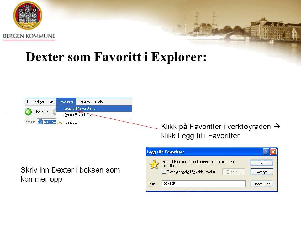 Klikk på Favoritter i verktøyraden  klikk Legg til i Favoritter Skriv inn Dexter i boksen som kommer opp Dexter som Favoritt i Explorer: