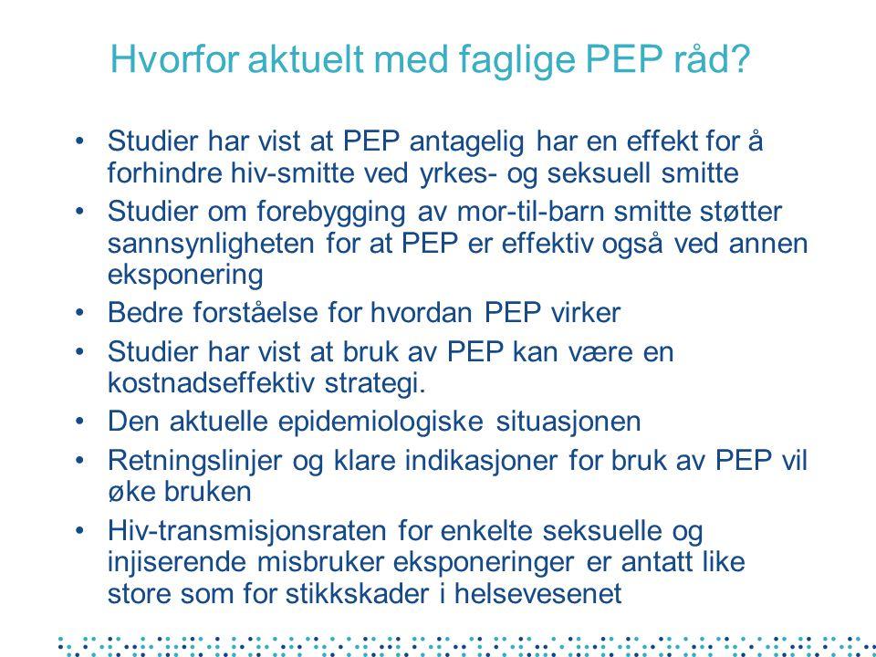 Hvorfor aktuelt med faglige PEP råd? Studier har vist at PEP antagelig har en effekt for å forhindre hiv-smitte ved yrkes- og seksuell smitte Studier