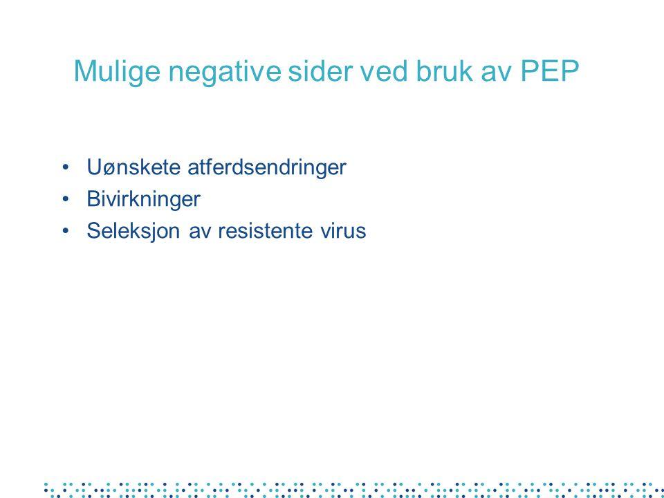 Mulige negative sider ved bruk av PEP Uønskete atferdsendringer Bivirkninger Seleksjon av resistente virus