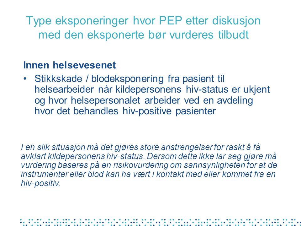 Type eksponeringer hvor PEP etter diskusjon med den eksponerte bør vurderes tilbudt Innen helsevesenet Stikkskade / blodeksponering fra pasient til he
