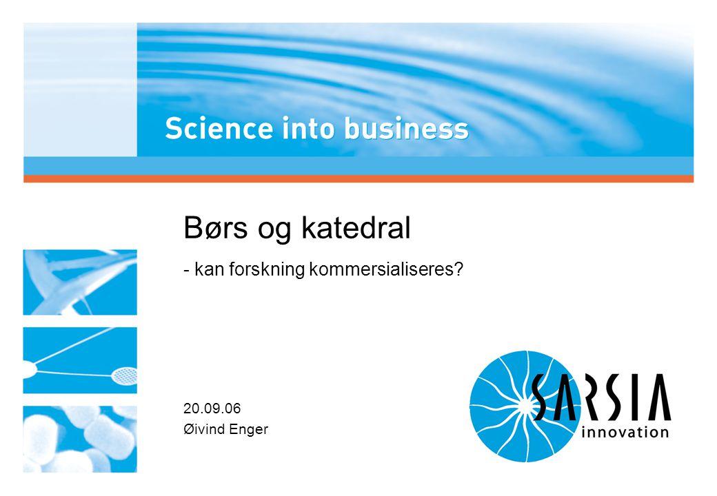 1 Børs og katedral - kan forskning kommersialiseres 20.09.06 Øivind Enger