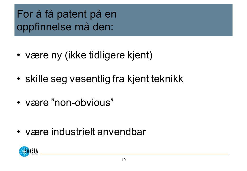 10 For å få patent på en oppfinnelse må den: være ny (ikke tidligere kjent) skille seg vesentlig fra kjent teknikk være non-obvious være industrielt anvendbar