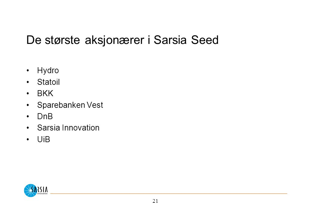 21 De største aksjonærer i Sarsia Seed Hydro Statoil BKK Sparebanken Vest DnB Sarsia Innovation UiB