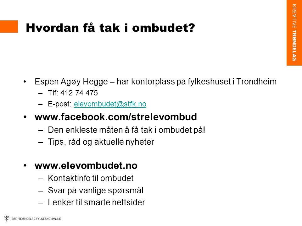 Hvordan få tak i ombudet? Espen Agøy Hegge – har kontorplass på fylkeshuset i Trondheim –Tlf: 412 74 475 –E-post: elevombudet@stfk.noelevombudet@stfk.