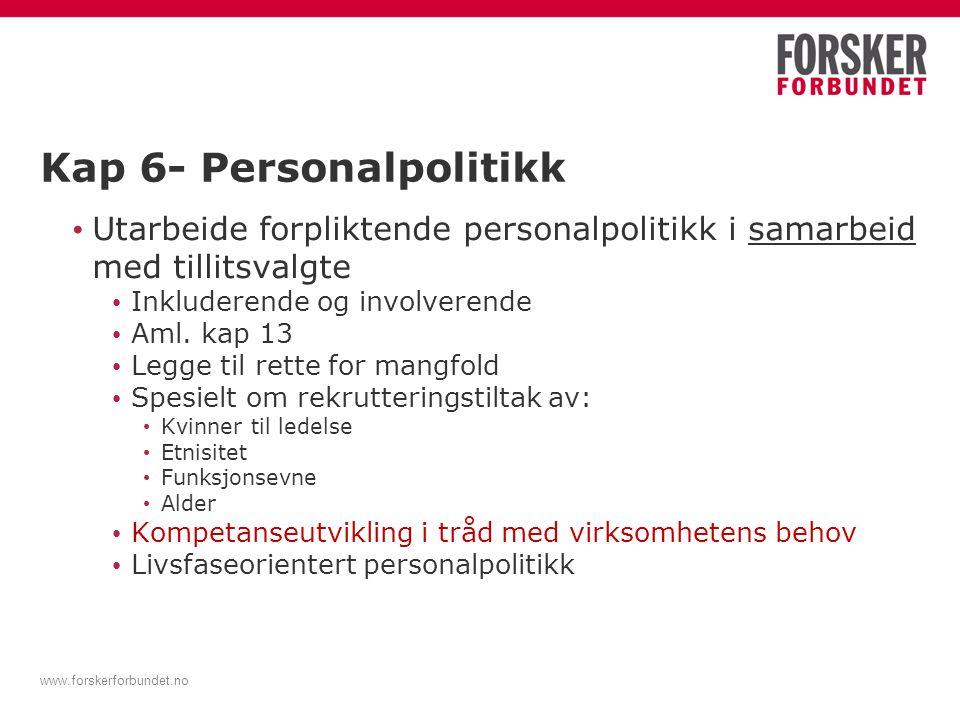 www.forskerforbundet.no Kap 6- Personalpolitikk Utarbeide forpliktende personalpolitikk i samarbeid med tillitsvalgte Inkluderende og involverende Aml.