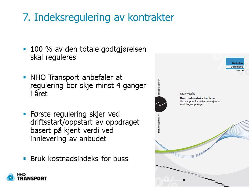  100 % av den totale godtgjørelsen skal reguleres  NHO Transport anbefaler at regulering bør skje minst 4 ganger i året  Første regulering skjer ved driftsstart/oppstart av oppdraget basert på kjent verdi ved innlevering av anbudet  Bruk kostnadsindeks for buss 7.
