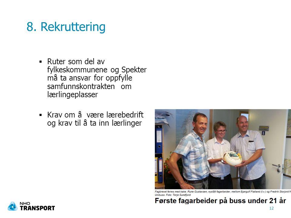 8. Rekruttering  Ruter som del av fylkeskommunene og Spekter må ta ansvar for oppfylle samfunnskontrakten om lærlingeplasser  Krav om å være lærebed
