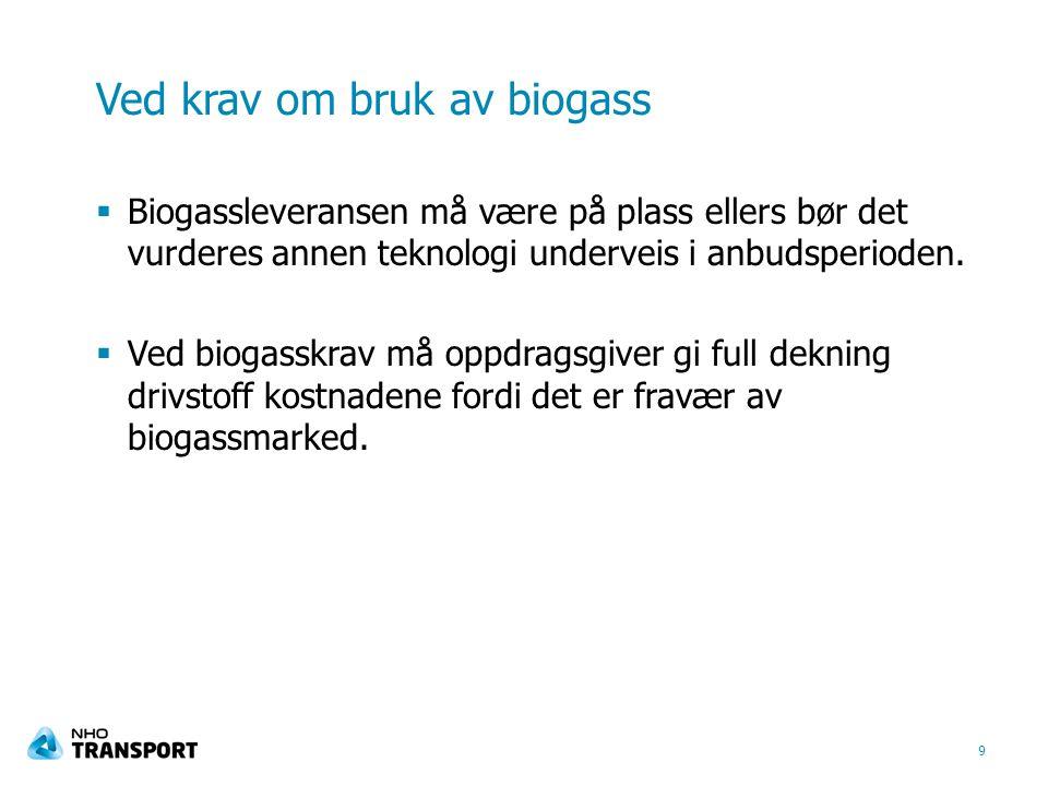 Ved krav om bruk av biogass  Biogassleveransen må være på plass ellers bør det vurderes annen teknologi underveis i anbudsperioden.