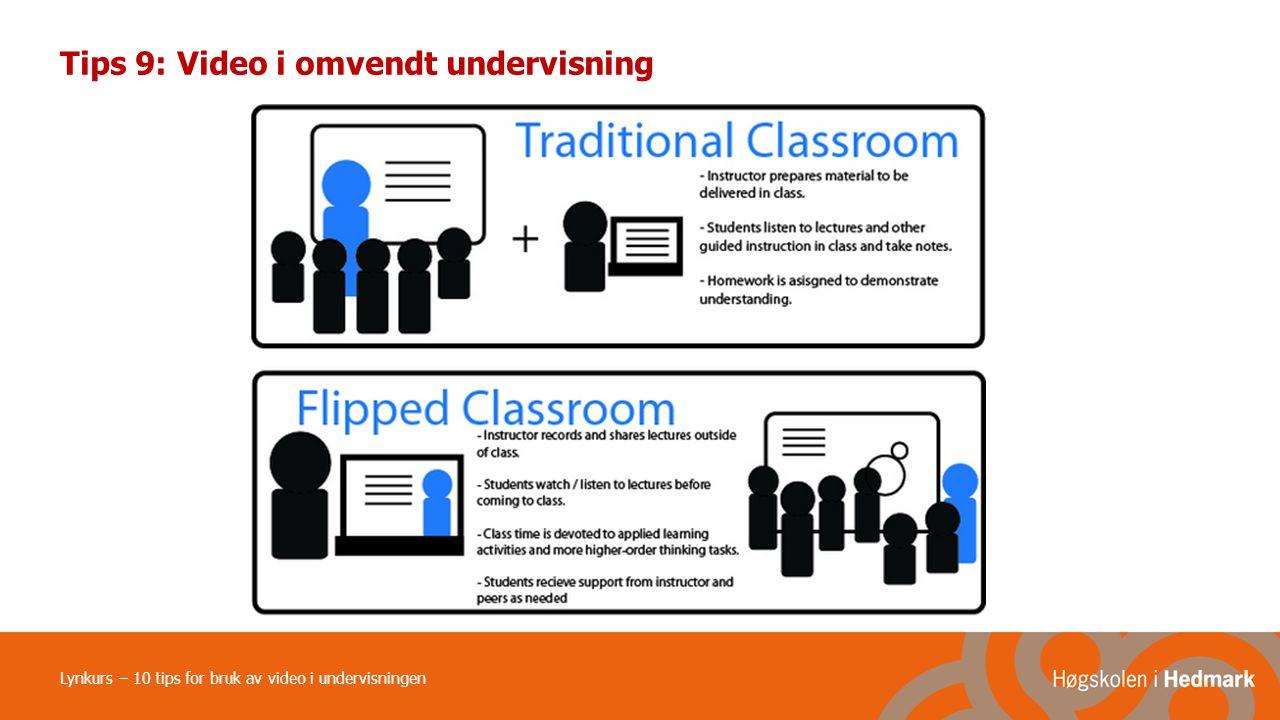 Tips 9: Video i omvendt undervisning Lynkurs – 10 tips for bruk av video i undervisningen