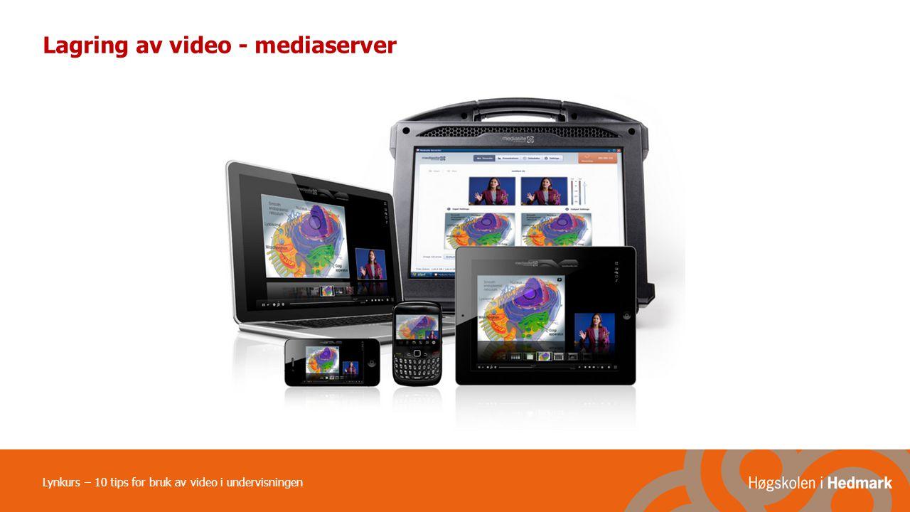 Lynkurs – 10 tips for bruk av video i undervisningen Lagring av video - mediaserver