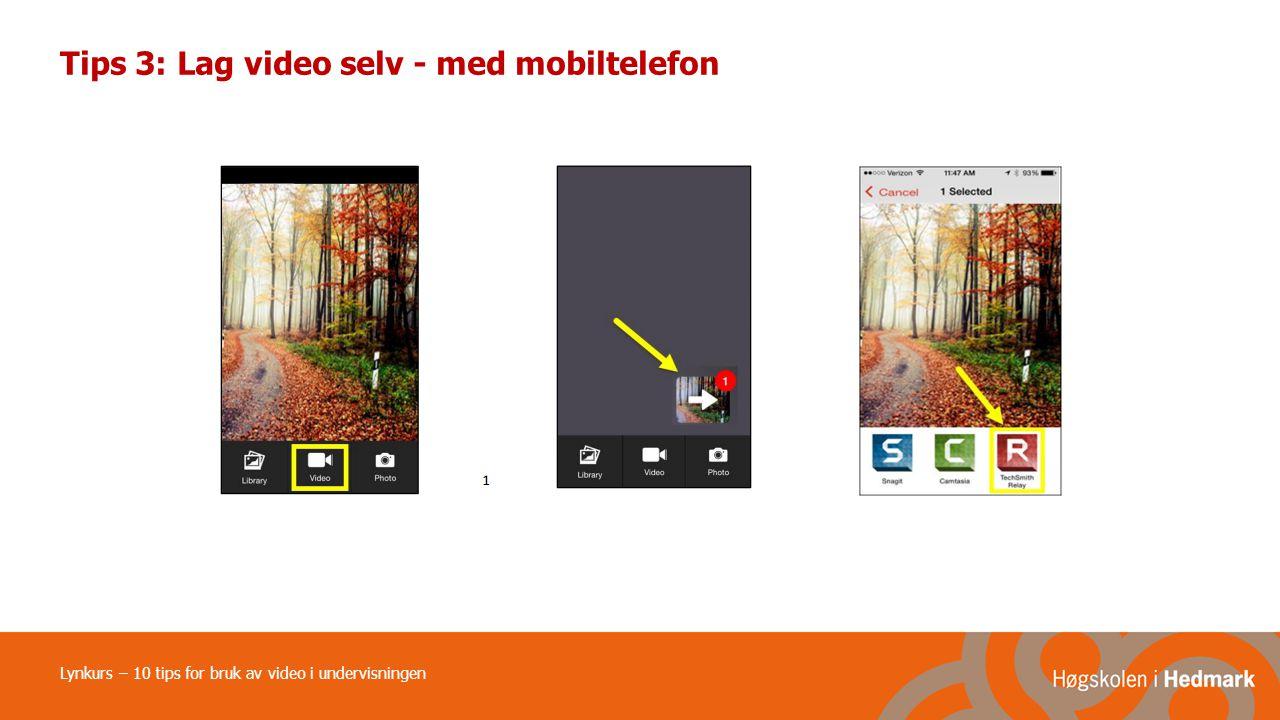 Tips 3: Lag video selv - med mobiltelefon Lynkurs – 10 tips for bruk av video i undervisningen