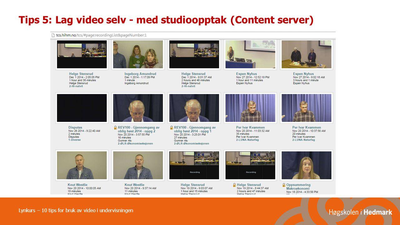 Tips 5: Lag video selv - med studioopptak (Content server) Lynkurs – 10 tips for bruk av video i undervisningen