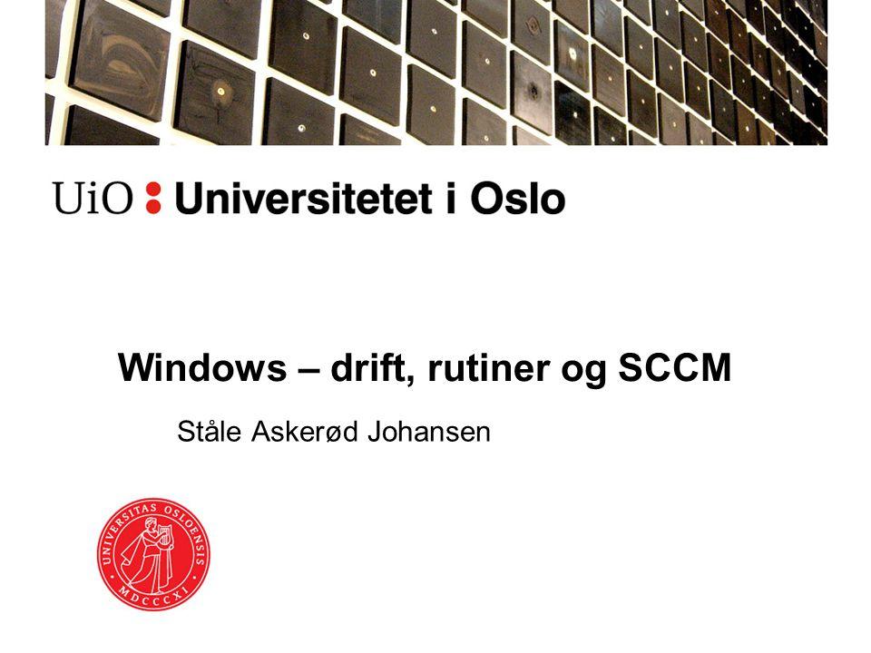 Windows – drift, rutiner og SCCM Ståle Askerød Johansen