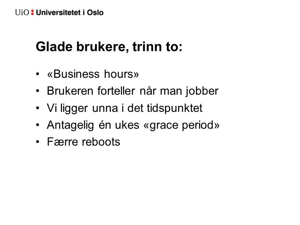 Glade brukere, trinn to: «Business hours» Brukeren forteller når man jobber Vi ligger unna i det tidspunktet Antagelig én ukes «grace period» Færre reboots
