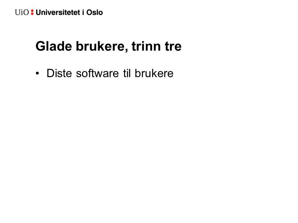 Glade brukere, trinn tre Diste software til brukere