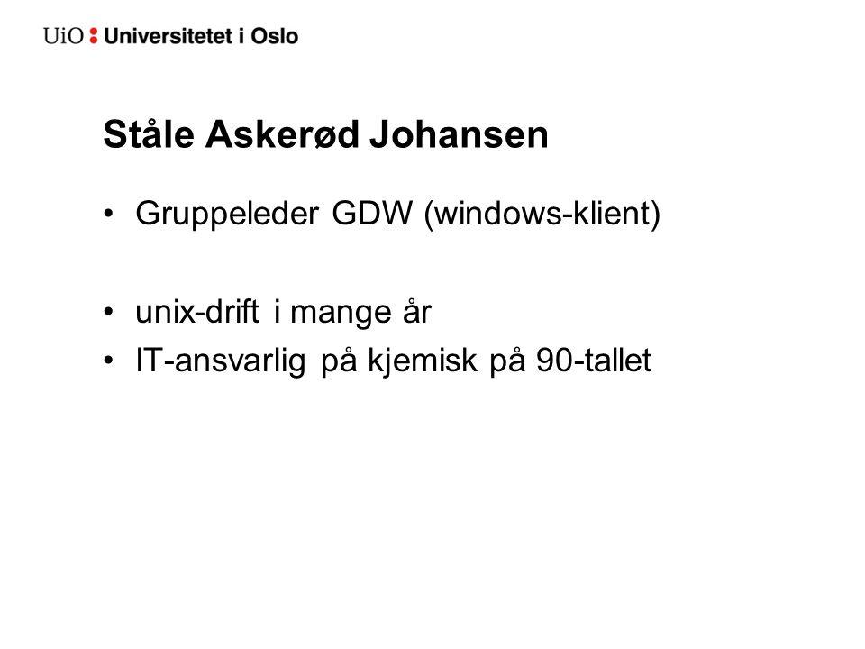 Ståle Askerød Johansen Gruppeleder GDW (windows-klient) unix-drift i mange år IT-ansvarlig på kjemisk på 90-tallet