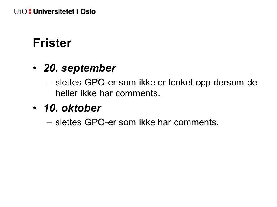 Frister 20.september –slettes GPO-er som ikke er lenket opp dersom de heller ikke har comments.