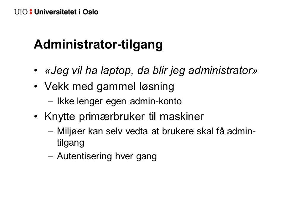 Administrator-tilgang «Jeg vil ha laptop, da blir jeg administrator» Vekk med gammel løsning –Ikke lenger egen admin-konto Knytte primærbruker til maskiner –Miljøer kan selv vedta at brukere skal få admin- tilgang –Autentisering hver gang