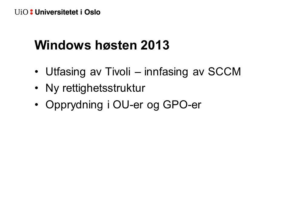 Windows høsten 2013 Utfasing av Tivoli – innfasing av SCCM Ny rettighetsstruktur Opprydning i OU-er og GPO-er NIKE Ny installasjonsløsning Andre tjenester